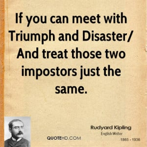 If you can meet with Triumph and Disaster/ And treat those two ...