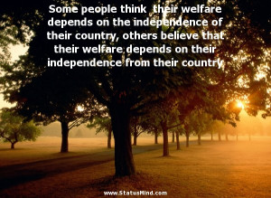 Some people think their welfare depends on the independence of their ...