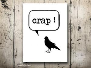 Humorous art print Crap Funny quote bubble Wall hanging Black bird Bad ...