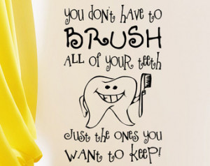 Dental Sign Wall Decal You Don' t have to Brush all of your Teeth just ...