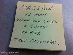 Sticky-Quotes_081512_Passion is born when you catch a glimpse of your ...