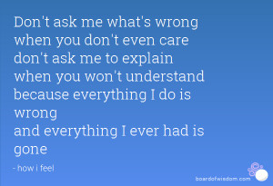 Don't ask me what's wrong when you don't even care don't ask me to ...