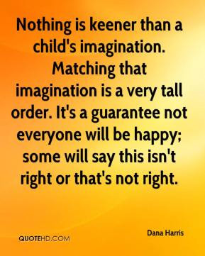 Dana Harris - Nothing is keener than a child's imagination. Matching ...