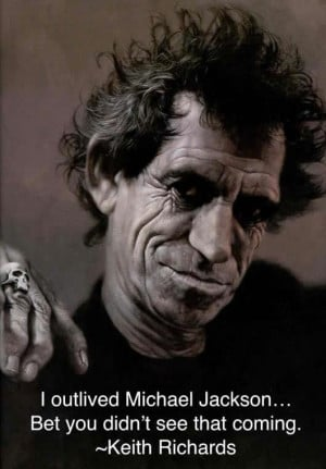 ... Michael Jackson... Bet you didnt see that coming. Keith Richards