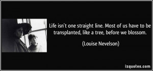 Life isn't one straight line. Most of us have to be transplanted, like ...