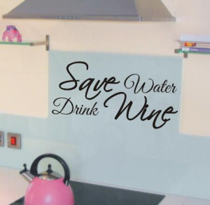 Save water drink wine funny kitchen wall art sticker quote 130