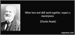 When love and skill work together, expect a masterpiece. - Charles ...