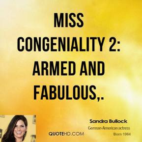Miss Congeniality 2: Armed and Fabulous.