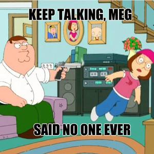 Shut Up Meg Family Guy Meme