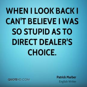 Patrick Marber - When I look back I can't believe I was so stupid as ...