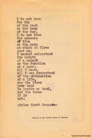Your hand is in mine and the time your hand isn't! Tyler Knott Gregson