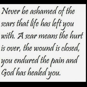 ... been ashamed, they are there for a reason. Such a beautiful quote