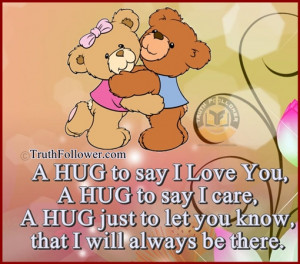 HUG to say I Love You. A HUG to say I care, A HUG just to let you ...