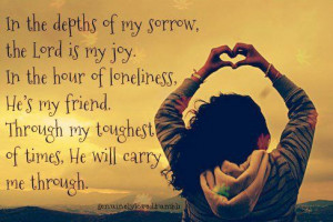 ... He's my friend. Through my toughest of times. He will carry me though
