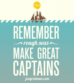 Remember, rough seas make great captains. #purpose #quotes #joeyreiman ...