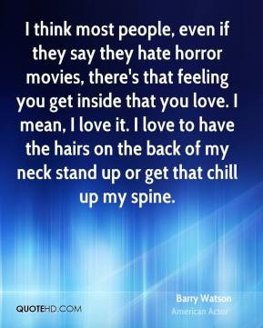 Barry Watson - I think most people, even if they say they hate horror ...