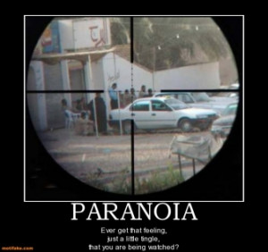PARANOIA - Ever get that feeling, just a little tingle, that you are ...