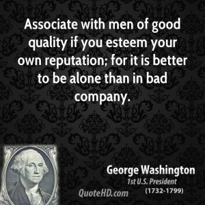 Associate with men of good quality if you esteem your own reputation ...