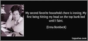 ... hitting my head on the top bunk bed until I faint. - Erma Bombeck