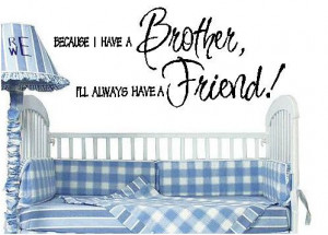 Quote-Because I have a brother I'll always have a friend-special buy 2 ...