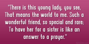 ... and rare; To have her for a sister is like an answer to a prayer