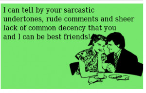 Can Tell By Your Sarcastic Undertones, Rude Comments And Sheer Lack ...