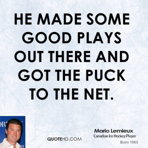 He made some good plays out there and got the puck to the net.