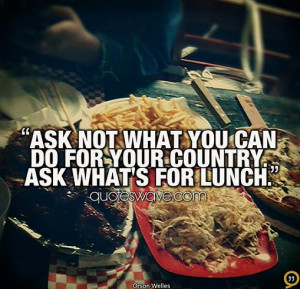 Lunch Time Funny Quotes Ask what's for lunch.