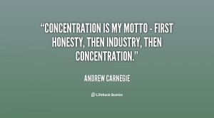 Concentration is my motto - first honesty, then industry, then ...