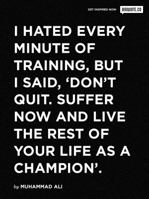 ... life as a champion'. - Muhammad AliGet inspired now by Big Quote
