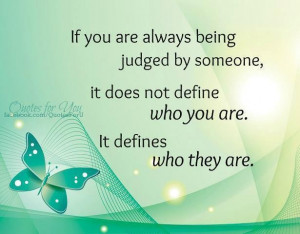 If you are always being judged by someone it does not define who you ...