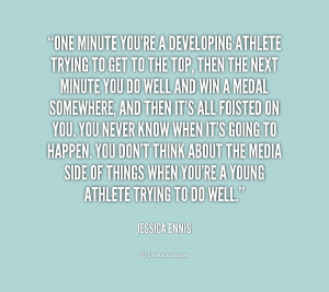 quote-Jessica-Ennis-one-minute-youre-a-developing-athlete-trying-1 ...