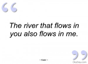 the river that flows in you also flows in kabir