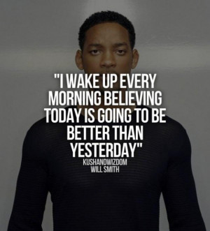Will smith today is going to be better than yesterday quote