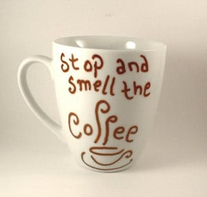 Coffee Mug STOP and Smell the COFFEE Quote Mugs by PrairieLoops, $8.00