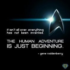human adventure star trek gene roddenberry. love this quote.