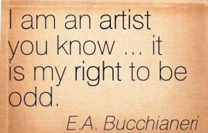 ... quotespictures.com/best-artist-quote-by-ea-bucchianeri-i-am-an-artist