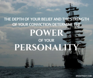 ... strength of your conviction determine the power of your personality