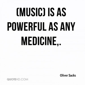 Music) is as powerful as any medicine.