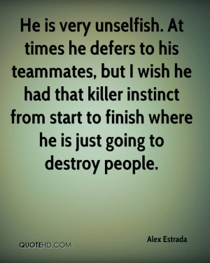 He is very unselfish. At times he defers to his teammates, but I wish ...