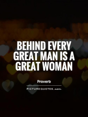 Behind Every Great Man Is a Good Woman Quotes