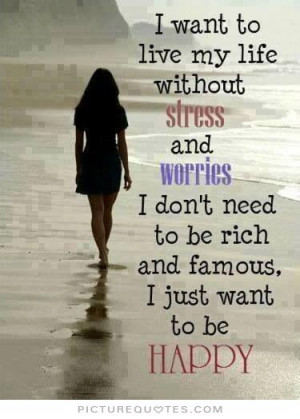 Life Quotes Happy Quotes Stress Quotes Simple Life Quotes