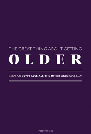 Quote The great thing about getting older