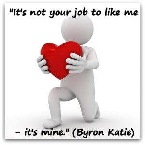 its not your job to like me its mine byron katie quotes