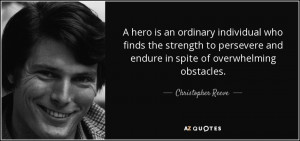 ... and endure in spite of overwhelming obstacles. - Christopher Reeve