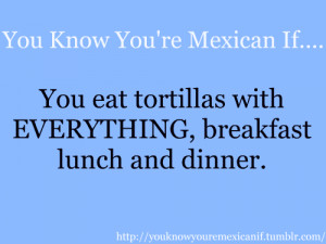 You know you are a Mexican if.....