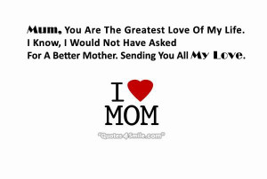 Mum You are The Greatest Love Of My Life