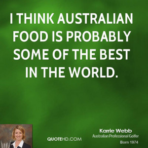 think Australian food is probably some of the best in the world.