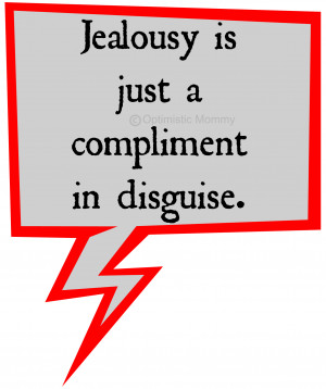 Jealousy Is Just A Compliment In Disguise.