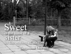 Sister Quotes - Sweet is the voice of a sister in the season of sorrow ...